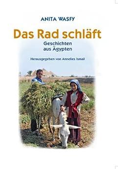 Das Rad schläft:  Geschichten aus Ägypten von [Wasfy, Anita]