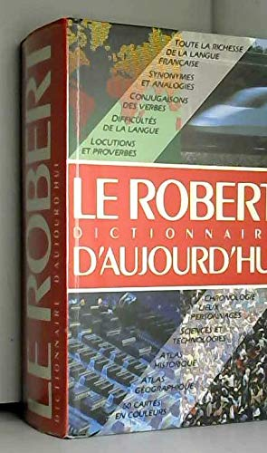 Le robert, dictionnaire d'aujourd'hui : langue française, histoire, geographie, culture generale