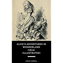 Alice's Adventures in Wonderland (1872) (Illustrated)