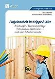 Projektarbeit in Krippe und Kita: Anleitungen, Themenvorschläge, Fotostrecken, Materialien - nach dem Situationsansatz (Kindergarten)