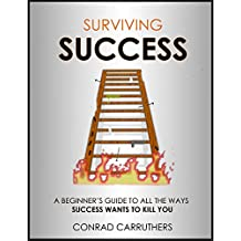 Surviving Success: A Beginner's Guide to All the Ways Success Wants to Kill You (English Edition)