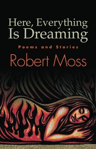 Here, Everything Is Dreaming: Poems and Stories (Excelsior Editions) by Robert Moss (2-Apr-2013) Paperback