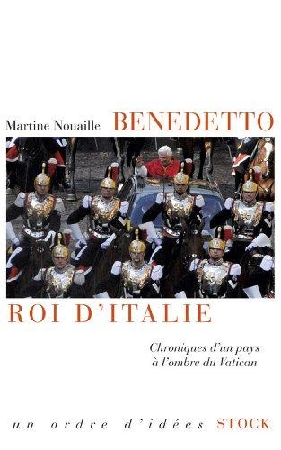 Benedetto roi d'Italie : Chroniques d'un p...