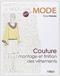 Le modélisme de mode : Tome 4, Couture : montage et finition des vêtements