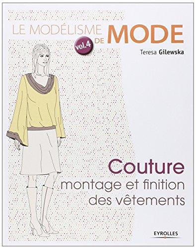 Le modélisme de mode - Volume 4 Couture : montage et finition des vêtements par Teresa Gilewska