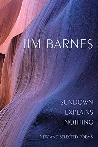 Sundown Explains Nothing: New and Selected Poems por Jim Barnes