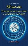 Merkaba - Voyager au-delà du corps et contacter l'au-delà