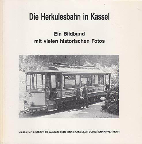Die Herkulesbahn in Kassel. Ein Bildband mit vielen historischen Fotos und einem geschichtlichen Rückblick.