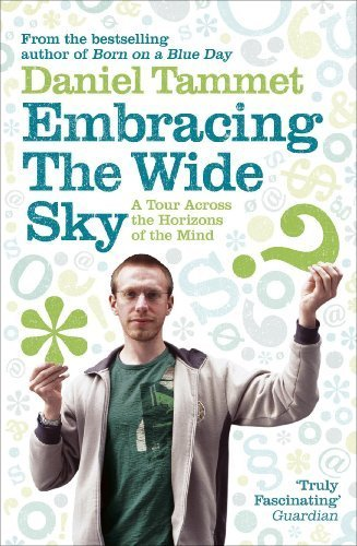 Embracing the Wide Sky: A Tour Across the Horizons of the Mind: The Enormous Potential of Your Mind by Tammet, Daniel (2009) Paperback