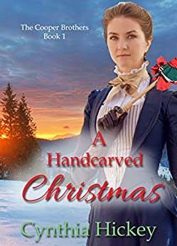 A Handcarved Christmas: Christmas Historical Romance Novella (The Cooper Brothers Book 1) by [Hickey, Cynthia]