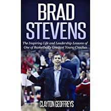 Brad Stevens: The Inspiring Life and Leadership Lessons of One of Basketball's Greatest Young Coaches (Basketball Biography & Leadership Books) (English Edition)