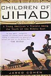 Children of Jihad: A Young American's Travels Among the Youth of the Middle East by Jared Cohen (2008-08-26)