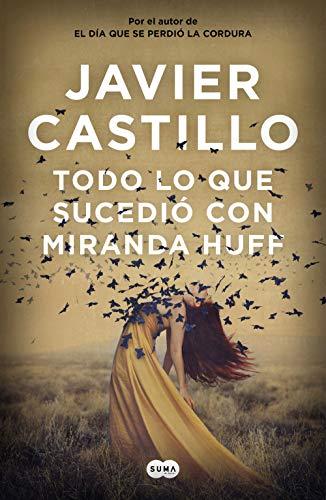 Todo lo que sucedió con Miranda Huff por Javier Castillo