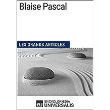 Blaise Pascal: Les Grands Articles d'Universalis (French Edition)