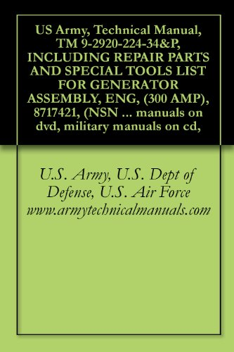 US Army, Technical Manual, TM 9-2920-224-34&P, INCLUDING REPAIR PARTS AND SPECIAL TOOLS LIST FOR GENERATOR ASSEMBLY, ENG, (300 AMP), 8717421, (NSN 2920-00-795-6627), ... military manuals on cd, (English Edition) (Shop Manual Generator)