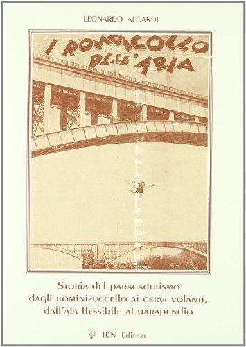 I rompicollo dell'aria. Storia del paracadutismo (Icaro moderno. Professionale e storica) por Leonardo Algardi