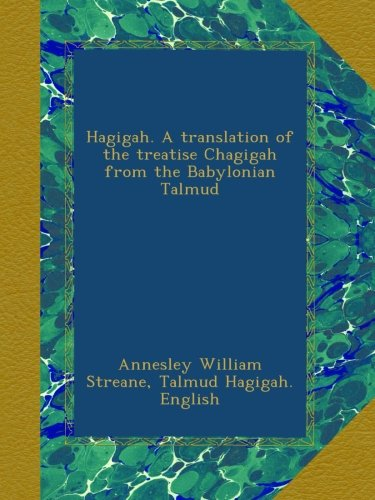 Hagigah. A translation of the treatise Chagigah from the Babylonian Talmud