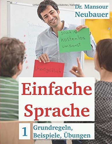 Einfache Sprache: Grundregeln, Beispiele, Übungen: Schreiben UND Sprechen in Einfacher Sprache. Kurs- und Arbeitsbuch zum Selbstlernen. Mit Lösungen. Von Zugewanderten entwickelt!