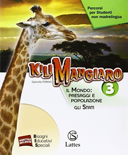 Kilimangiaro. Percorsi per studenti non madrelingua. Il mondo: paesaggi e popolazione. Gli Stati. Per la Scuola media: 3