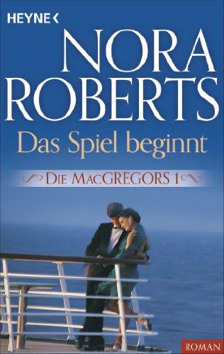 Die MacGregors 1. Das Spiel beginnt (Die MacGregor-Serie) (Macgregors-serie Nora Roberts)