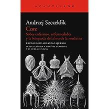 Core: Sobre enfermos, enfermedades y la búsqueda del alma de la medicina (El Acantilado nº 252)