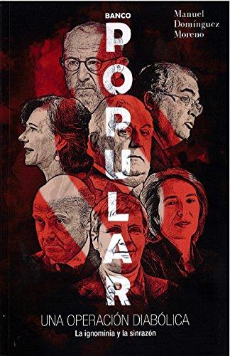 Banco Popular : una operación diabólica : la ignominia y la sinrazón por Manuel Domínguez Moreno