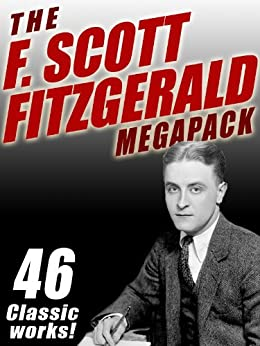 The F. Scott Fitzgerald MEGAPACK ®: 46 Classic Works von [Fitzgerald, F. Scott]