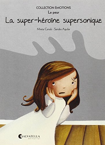 La super-héroïne supersonique: Émotions 5 (la peur) (Collection Émotions (francés)) por Mireia Canals Botines