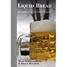 Liquid Bread: Beer and Brewing in Cross-Cultural Perspective (The Anthropology of Food and Nutrition, Band 7)