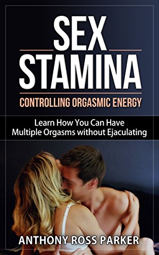 Have multiple orgasms without ejaculating