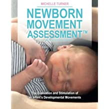 Newborn Movement Assessment™: The Evaluation and Stimulation of an Infant's Developmental Movements