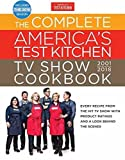 Complete America's Test Kitchen TV Show Cookbook 2001-2018: Every Recipe from the Hit TV Show with Product Ratings and a Look Behind the Scenes