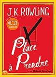 place à prendre (Une) / Joanne Kathleen Rowling   Rowling, Joanne Kathleen (1965-....). Auteur