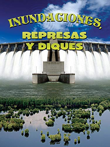 Inundaciones, Represas Y Diques: Floods, Dams and Levees (Let's Explore Science) por Joanne Mattern
