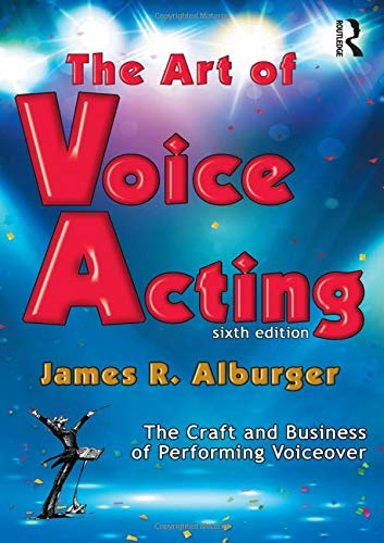 The Art of Voice Acting: The Craft and Business of Performing for Voiceover (Acting For Film)