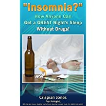 Insomnia? -How Anyone Can Get a Great Night's Sleep Without Drugs. (English Edition)