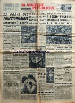 NOUVELLE REPUBLIQUE (LA) [No 4786] du 11/06/1960 - LES CONFLITS SOCIAUX - A TOKYO - HAGERTY ECHAPPE EN HELICOPTERE A LA FOULE HURLANTE - LA BANDE DU PETIT GROS DU VENDREDI - ATTAQUE UNE BANQUE A CHAMPIGNY - MARIE BESNARD DEVANT E JUGE DE POITIERS - LES FAITS DIVERS - LES SPORTS / ANQUETIL ET GAUL par Collectif