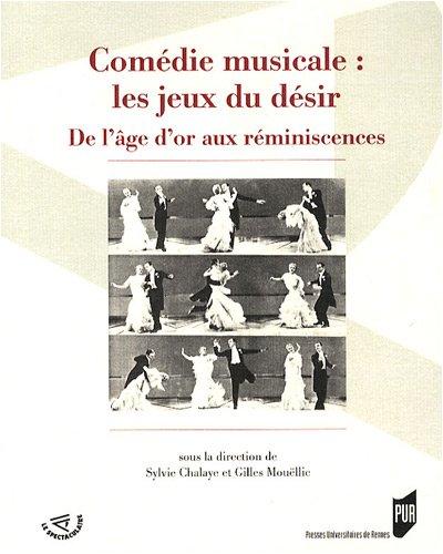 Comédie musicale : les jeux du désir : De l'âge d'or aux réminiscences par Sylvie Chalaye
