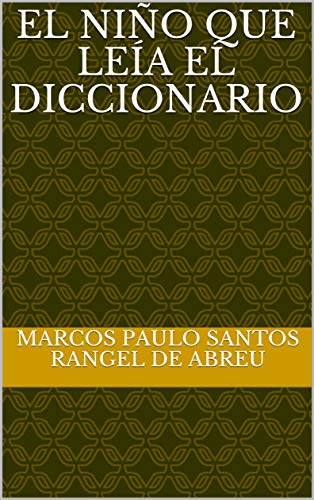 El niño que leía el diccionario por Marcos Paulo Santos Rangel de Abreu