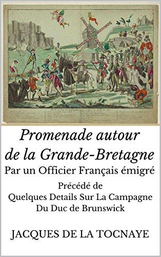 Promenade autour de la Grande Bretagne,: par un officier français émigré, Précédé de quelques détails sur la Campagne du Duc de Brunswick par Jacques de Latocnaye