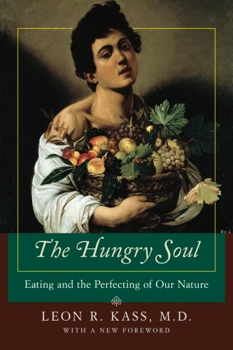 Hungry Soul: Eating and the Perfecting of Human Nature