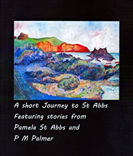 A Short Journey to St Abbs (English Edition) von [St Abbs, Pamela, Palmer, P M ]
