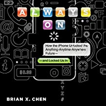 Always On: How the iPhone Unlocked the Anything-Anytime-Anywhere Future - and Locked Us In