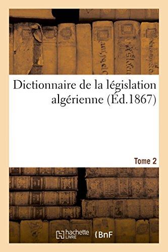 Dictionnaire législation algérienne, code annoté et manuel raisonné lois, ordonnances, décrets 2: publiés au