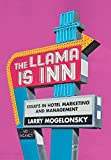 The Llama Is Inn: Essays in Hotel Marketing and Management