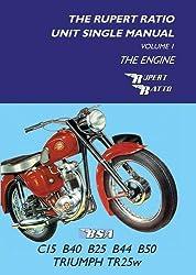 The Rupert Ratio Unit Single Engine Manual: Volume 1: The Engine BSA C15, B40, B25, B44, B50, Triumph TR25W