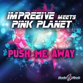 Imprezive meets Pink Planet-Push Me Away