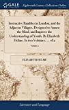 Instructive Rambles in London, and the Adjacent Villages. Designed to Amuse the Mind, and Improve the Understanding of Youth. by Elizabeth Helme. in Two Volumes. of 2; Volume 2
