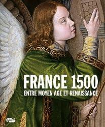 France 1500 : Entre Moyen Age et Renaissance