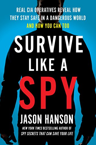 Survive Like a Spy: Real CIA Operatives Reveal How They Stay Safe in a Dangerous World and How You Can Too Bestseller-zelte